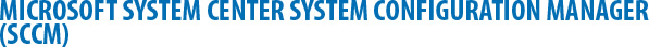 Microsoft System Center System Configuration Manager (SCCM)